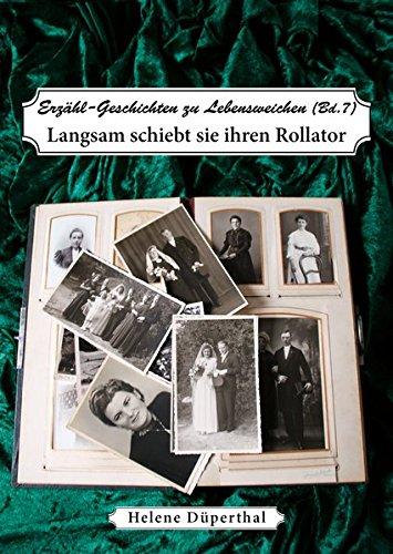 Erzähl-Geschichten zu Lebensweichen Bd. 7: Langsam schiebt sie ihren Rollator