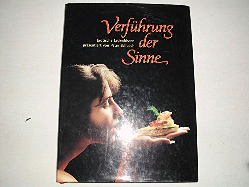 Verführung der Sinne. Erotische Leckerbissen präsentiert von Peter Ballbach