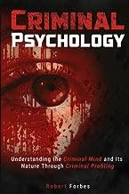 Criminal Psychology: Understanding the Criminal Mind and Its Nature Through Criminal Profiling
