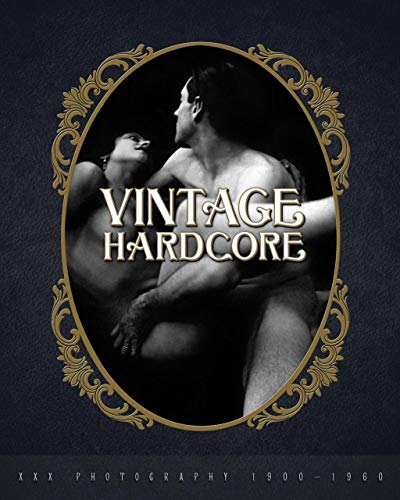 Vintage Hardcore: XXX Photography 1900-1960