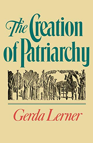 The Creation of Patriarchy (Women & History): The Origins of Women's Subordination. Women and History, Volume 1 (Women and History; V. 1)