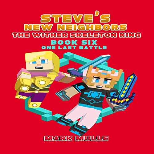 The Wither Skeleton King: One Last Battle: Steve's New Neighbors, Book