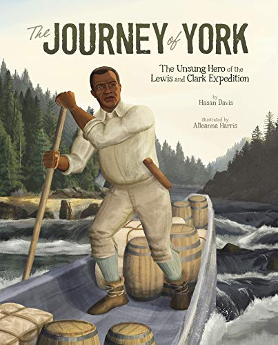 Compare Textbook Prices for The Journey of York: The Unsung Hero of the Lewis and Clark Expedition Encounter: Narrative Nonfiction Picture Books with 4D  ISBN 9781543512861 by Davis, Hasan,Harris, Alleanna