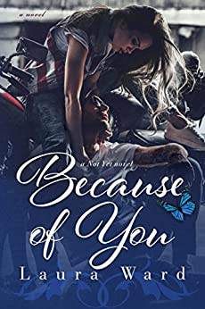 Because of You (the Not Yet series Book 4) by [Laura Ward]