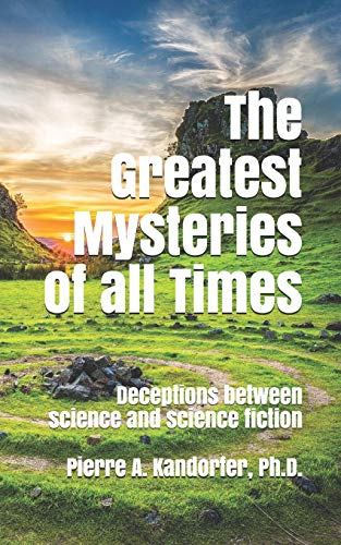 The Greatest Mysteries of all Times: Deceptions between science and science fiction