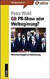 G8: PR-Show oder Weltregierung?: Weltwirtschaftsgipfel und Globalisierung (AttacBasis Texte) - Peter Wahl