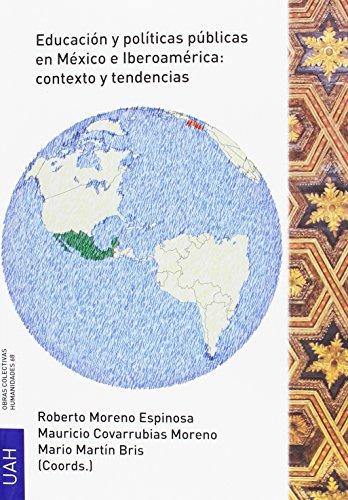 EDUCACIÓN Y POLÍTICAS PÚBLICAS EN MÉXICO E IBEROAMÉRICA:CONTESTO Y TENDENCIAS (OBRAS COLECTIVAS HUMANIDADES)