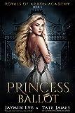 Princess Ballot: A Dark College Romance (Royals of Arbon Academy Book 1) (English Edition)
