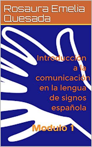 Introducción a la comunicación en la lengua de signos española: Modulo 1 (Spanish Edition)