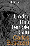 Under This Terrible Sun (English Edition)
