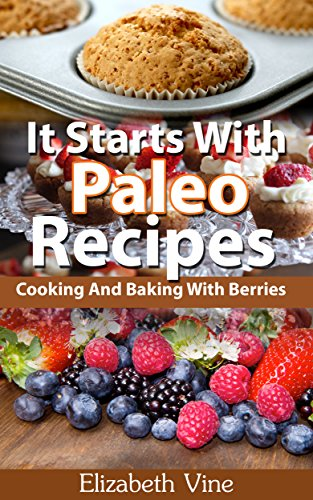 Book: It Starts With Paleo Recipes (summer bulletproof recipes, berrie recipes) - Cooking And Baking With Berries by Elizabeth Vine