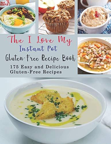 The I Love My Instant Pot Gluten-Free Recipe Book: 175 Easy and Delicious Gluten-Free Recipes