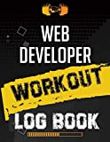 Web developer Workout Log Book: Workout Log Gym, Fitness and Training Diary, Set Goals, Designed by Experts Gym Notebook, Workout Tracker, Exercise Log Book for Men Women