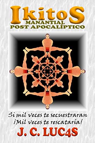 IKITOS manantial post apocalíptico: Si mil veces te secuestraran ¡mil veces te rescataría! (Spanish Edition)