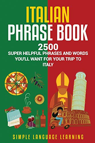 Italian Phrase Book: 2500 Super Helpful Phrases and Words You'll Want for Your Trip to Italy