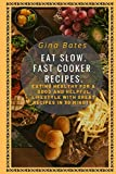EAT SLOW. FAST COOKER RECIPES.: Healthy Eating for a Good and Healthful Lifestyle with Good Recipes in 30 minutes