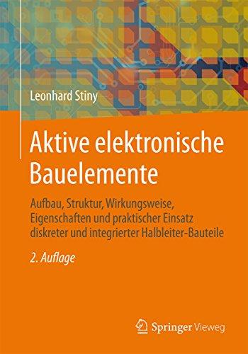 Aktive elektronische Bauelemente: Aufbau, Struktur, Wirkungsweise, Eigenschaften und praktischer Einsatz diskreter und integrierter Halbleiter-Bauteile