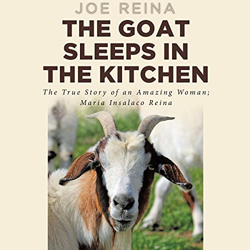 The Goat Sleeps in the Kitchen Audiobook By Joe Reina cover art