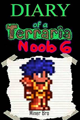 Terraria: Diary of a Terraria Noob 6 (Terraria Diaries, Terraria Books, Terraria Books for Children, Terraria Books for Kids, Terraria Stories, Terraria Noob) (English Edition)