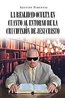 La Realidad Oculta en Cuanto al Entorno de la Crucifixión de Jesucristo