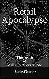 Retail Apocalypse: The Death of Malls, Retailers & Jobs