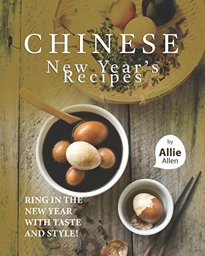 Chinese New Year's Recipes: Ring in the New Year with Taste...