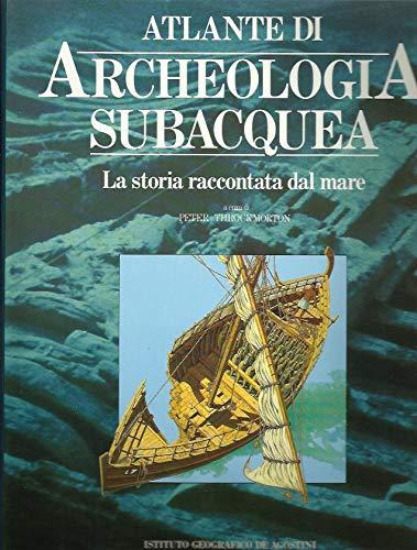 Atlante di archeologia subacquea. La storia raccontata dal mare