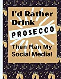 I'd Rather Drink Prosecco Than Plan My Social Media: A Three Month Content Planner For People Who Want To Find And Track The Groups Where Their Ideal Customers Can Be Found On Social Media.