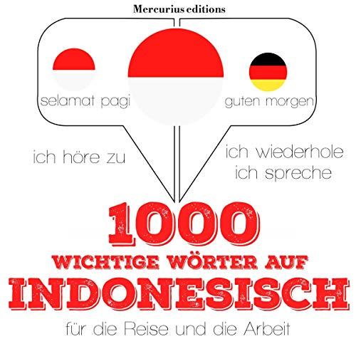 1000 wichtige Wörter auf Indonesisch für die Reise und die Arbeit: Ich höre zu. Ich wiederhole. Ich spreche.
