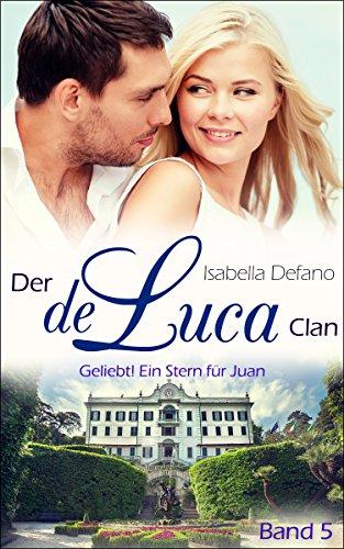 Geliebt! Ein Stern für Juan: Der de Luca Clan (Band 5)