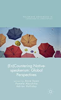 (En)Countering Native-speakerism: Global Perspectives (Palgrave Advances in Language and Linguistics)