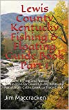 Lewis County Kentucky Fishing & Floating Guide Book Part 1: Complete fishing and floating information for Lewis County Kentucky  Part 1 from Cabin Creek ... Kentucky Fishing & Floating Guide Books 16)