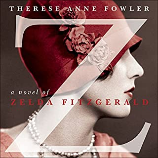 Z: A Novel of Zelda Fitzgerald                   By:                                                                                                                                 Therese Anne Fowler                               Narrated by:                                                                                                                                 Jenna Lamia                      Length: 12 hrs and 36 mins     5 ratings     Overall 4.4
