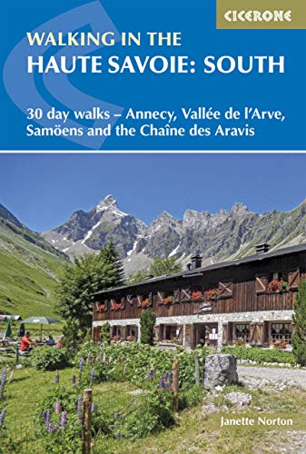 Walking in the Haute Savoie: South: 30 day walks around Annecy, Valee de l'Arve, Samsoens and the Chaine des Aravis (International Walking)