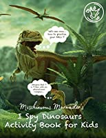 Mischievous Marauder's I Spy Dinosaurs Activity Book for Kids: A Fun Prehistoric Adventure Activity Coloring & Educational Guessing Game Book for Kids, I Spy Books Ages 2-5, 6-10 - Alphabet Dinosaur From A to Z, Word Tracing and Counting, Coloring, Ma