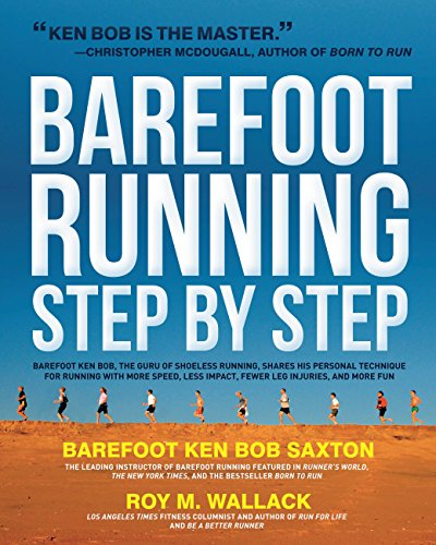 Barefoot Running Step by Step: Barefoot Ken Bob, The Guru of Shoeless Running, Shares His Personal Technique For Running With More (English Edition)
