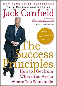 The Success Principles(TM) - 10th Anniversary Edition: How to Get from Where You Are to Where You Want to Be by [Jack Canfield, Janet Switzer]