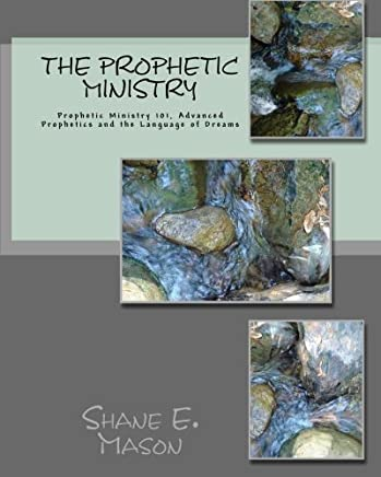 The Prophetic Ministry: Prophetic Ministry 101, Advanced Prophetics and the Language of Dreams by Shane E. Mason (2010-04-05)