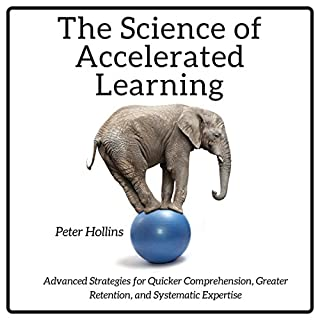 The Science of Accelerated Learning     Advanced Strategies for Quicker Comprehension, Greater Retention, and Systematic Expertise              By:                                                                                                                                 Peter Hollins                               Narrated by:                                                                                                                                 Peter Hollins                      Length: 3 hrs and 15 mins     10 ratings     Overall 4.4