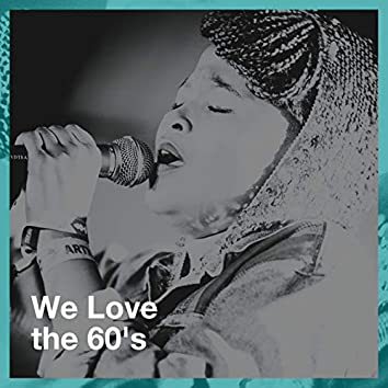 We Love the 60's