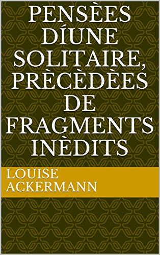 PensÈes díune solitaire, prÈcÈdÈes de fragments inÈdits (French Edition)