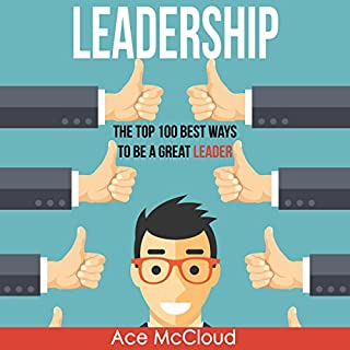 Leadership: The Top 100 Best Ways to Be a Great Leader audiobook cover art