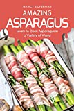Amazing Asparagus: Learn to Cook Asparagus in a Variety of Ways!