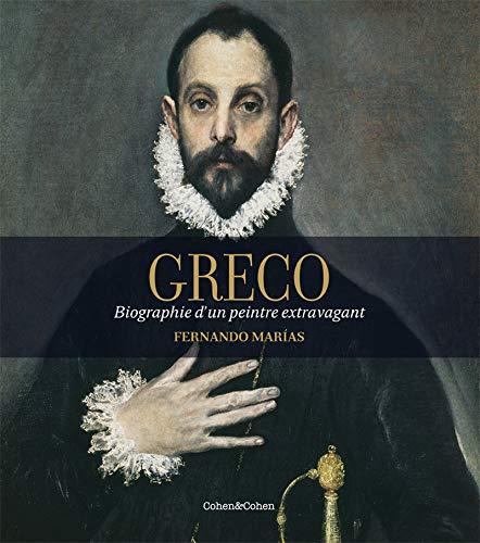 Greco - Biographie d'un peintre extravagant