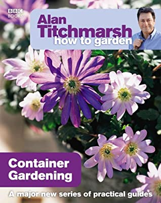 Alan Titchmarsh How to Garden: Container Gardening by BBC Books