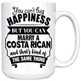 Customize mugs - Best Funny Valentines Gift For Husband Wife Is A Costa Rican 15oz White Coffee Mug You Can't Buy Happiness But You Can Marry A Costa Rican And That's Kind Of The Same Thing.