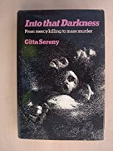 Into That Darkness: From Mercy Killing to Mass Murder by Gitta Sereny (1974-09-09)
