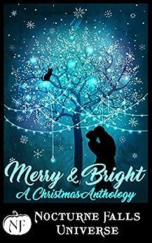 Merry & Bright: A Christmas Anthology (Nocturne Falls Universe) by [Fiona Roarke, Cate Dean, Larissa Emerald, Alethea Kontis, Wynter Daniels, Sela Carsen, Jax Cassidy, Kira Nyte, Candace Colt, Kristen Painter]