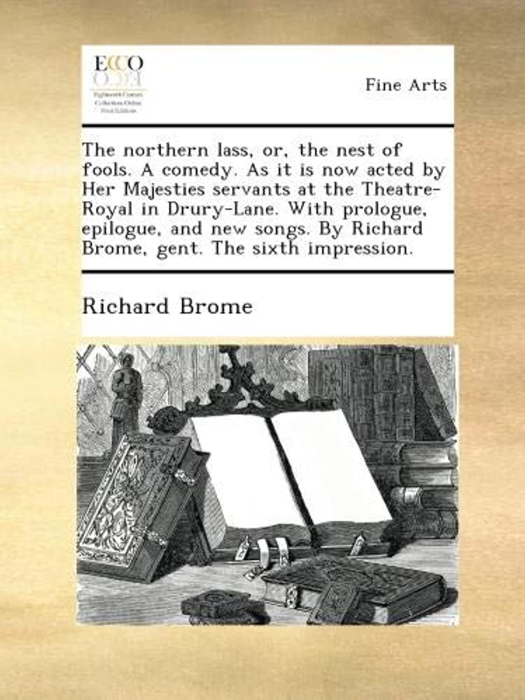 トークン畝間抵抗力があるThe northern lass, or, the nest of fools. A comedy. As it is now acted by Her Majesties servants at the Theatre-Royal in Drury-Lane. With prologue, epilogue, and new songs. By Richard Brome, gent. The sixth impression.
