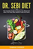 DR. SEBI DIET: The Complete Guide To Cleanse Liver, Blood And Detox Your Body With Alkaline Foods And Herbs (Complete Approved Food List by Dr Sebi to ... Diabetes Without Using Western Medications)